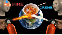 Fire, Reddit, and Good: FIRE  CREME [Src]