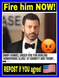 Fire, Memes, and Jimmy Kimmel: Fire him NOW!  ASE  JIMMY KIMMEL UNDER FIRE FOR HURLING  HOMOPHOBIC SLURS' AT HANNITY AND TRUMP.. AGRREED!