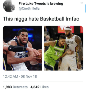 Basketball, Dank, and Fire: Fire Luke Tweets is brewing  @Cindtrillella  This nigga hate Basketball Imfao  ORLEANS  12:42 AM 08 Nov 18  1,983 Retweets 4,642 Likes he look like that kid at school whod run from germs by theabdi MORE MEMES