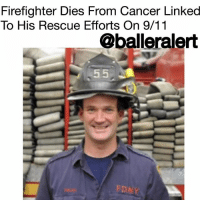 Firefighter Dies From Cancer Linked To His Rescue Efforts On 9-11 - blogged by @worldwidekeege ⠀⠀⠀⠀⠀⠀⠀⠀⠀ ⠀⠀⠀⠀⠀⠀⠀⠀⠀ Humanitarians are hard to come by nowadays. Today the city mourns the death of a true soldier, former New York Firefighter, Thomas Phelan. Before he was a firefighter, he was a ferry captain for a Statue of Liberty line and was close by when the twin towers were hit. ⠀⠀⠀⠀⠀⠀⠀⠀⠀ ⠀⠀⠀⠀⠀⠀⠀⠀⠀ Through his heroism, hundreds of people were rescued as he helped those from Lower Manhattan. ⠀⠀⠀⠀⠀⠀⠀⠀⠀ ⠀⠀⠀⠀⠀⠀⠀⠀⠀ Shortly after, Phelan joined the fire department and was even promoted to marine pilot. Unfortunately, due to carcinogens and pollutants after the attack, not to mention the smoke, many people working on the cleanup, the recovery, and the rescue, were heavily affected by it. Most were diagnosed with cancer linked to 9-11, and for Phelan, his life's end was due to his great deeds on that day. ⠀⠀⠀⠀⠀⠀⠀⠀⠀ ⠀⠀⠀⠀⠀⠀⠀⠀⠀ May he Rest In Peace.: Firefighter Dies From Cancer Linked  To His Rescue Efforts On 9/11  @balleralert  FD Firefighter Dies From Cancer Linked To His Rescue Efforts On 9-11 - blogged by @worldwidekeege ⠀⠀⠀⠀⠀⠀⠀⠀⠀ ⠀⠀⠀⠀⠀⠀⠀⠀⠀ Humanitarians are hard to come by nowadays. Today the city mourns the death of a true soldier, former New York Firefighter, Thomas Phelan. Before he was a firefighter, he was a ferry captain for a Statue of Liberty line and was close by when the twin towers were hit. ⠀⠀⠀⠀⠀⠀⠀⠀⠀ ⠀⠀⠀⠀⠀⠀⠀⠀⠀ Through his heroism, hundreds of people were rescued as he helped those from Lower Manhattan. ⠀⠀⠀⠀⠀⠀⠀⠀⠀ ⠀⠀⠀⠀⠀⠀⠀⠀⠀ Shortly after, Phelan joined the fire department and was even promoted to marine pilot. Unfortunately, due to carcinogens and pollutants after the attack, not to mention the smoke, many people working on the cleanup, the recovery, and the rescue, were heavily affected by it. Most were diagnosed with cancer linked to 9-11, and for Phelan, his life's end was due to his great deeds on that day. ⠀⠀⠀⠀⠀⠀⠀⠀⠀ ⠀⠀⠀⠀⠀⠀⠀⠀⠀ May he Rest In Peace.