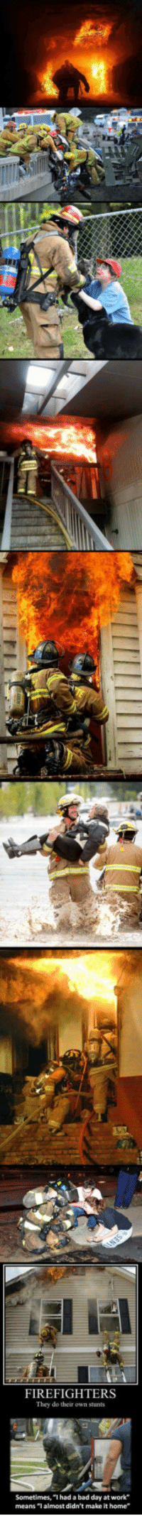 """Bad, Bad Day, and Respect: FIREFIGHTERS  They do their own stunts  Sometimes, """"I had a bad day at work  meΔη$ """"l almost didn't make it home"""" <p>Respect To These Heroes.</p>"""