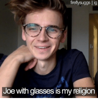 same tbh: firefly suggs lig  Joe with glasses is my religion same tbh