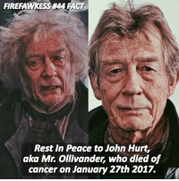 Memes, 🤖, and John Hurt: FIRERAMMYKESSA44 IACT  Rest In Peace to John Hurt,  aka Mr. Ollivander, who died of  cancer on January 27th 2017. I know I'm late but I just wanted to pay tribute to John Hurt. Rest In Peace. You will be missed. -* HarryPotter