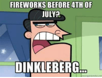American meme XD xd :p x3: FIREWORKS BEFORE 4TH OF  JULY?  DINKLEBERG American meme XD xd :p x3