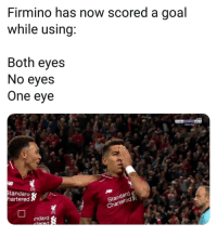 Memes, Goal, and Live: Firmino has now scored a goal  while using:  Both eyes  No eyes  One eye  LIVE  ORTS HD11  beN 8PO  tandaru  hartered  ar  Cha  indard