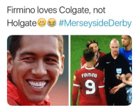 Memes, 🤖, and Colgate: Firmino loves Colgate, not  Holgate #MerseysideDerby  IRmIno  9
