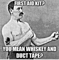 Memes, 🤖, and Aids: FIRST AID KIT?  RTFU  YOUMEANWHISKEY AND  DUCT TAPE  quickmeme.com