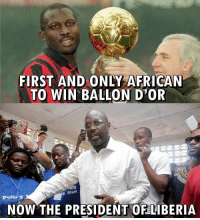 Memes, Ballon D Or, and 🤖: FIRST AND ONLY AFRICAN  TO WIN BALLON D OR  Staff  Polling  NOW THE PRESIDENT OF LIBERIiA George Weah 👊⚽️ President Footballer Weah Liberia Ballondor