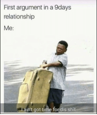 Funny, Lol, and Shit: First argument in a 9days  relationship  Me:  ain't got time for dis shit Lol I'm out baby girl