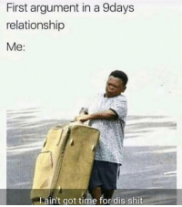 Funny, Lmao, and Shit: First argument in a 9days  relationship  Me:  hain't got time for dis shit Take notes lmao