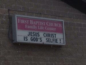 Church, Family, and Jesus: FIRST BAPTIST CHURCH  Family Life Center  JESUS CHRIST  IS GOD'S SELFIE! Selfies are still cool right?