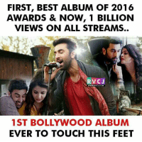 Memes, 🤖, and Aes: FIRST, BEST ALBUM OF 2016  AWARDS & NOW, 1 BILLION  VIEWS ON ALL STREAMS.  RVC J  1ST BOLLYWOOD ALBUM  EVER TO TOUCH THIS FEET Ae Dil Hai Mushkil.