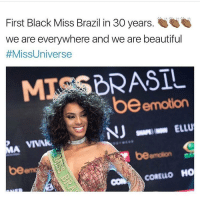 Why is this important... Well aside from Nigeria no other country has as many black people as Brazil. It is the largest African population outside of Africa. It is the place where the most enslaved Africans were taken. Nearly all of the Africans in Brazil worship a white Jesus ideology... It has nearly an all white goverment & African women are told everyday by the European media their that their natural beauty ain't sh*t & in order to be beautiful they need to subscribe to European standards of beauty. chakabars: First Black Miss Brazil in 30 years  we are everywhere and we are beautiful  #Miss Universe  be emotion  MA  HO Why is this important... Well aside from Nigeria no other country has as many black people as Brazil. It is the largest African population outside of Africa. It is the place where the most enslaved Africans were taken. Nearly all of the Africans in Brazil worship a white Jesus ideology... It has nearly an all white goverment & African women are told everyday by the European media their that their natural beauty ain't sh*t & in order to be beautiful they need to subscribe to European standards of beauty. chakabars