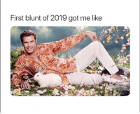 Funny, Got, and First: First blunt of 2019 got me like