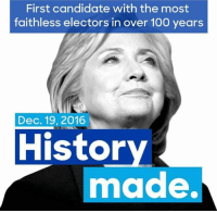First candidate with the most  faithless electors in over 100 years  Dec. 19, 2016  History  made. Another glass ceiling shattered!