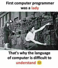 Computer: First computer programmer  was a lady  That's why the language  of computer is difficult to  understand