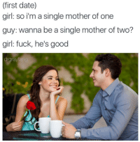 <p>What a way to win the ladies over</p><p><b><i>You need your required daily intake of memes! Follow <a>@nochillmemes</a> for help now!</i></b><br/></p>: (first date)  girl: so im a single mother of one  guy: wanna be a single mother of two?  girl: fuck, he's good  drgrayfa <p>What a way to win the ladies over</p><p><b><i>You need your required daily intake of memes! Follow <a>@nochillmemes</a> for help now!</i></b><br/></p>