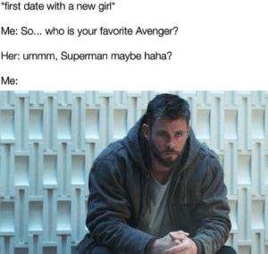 Ali, Bruh, and Dank: *first date with a new girl*  Me: So... who is your favorite Avenger?  Her: ummm, Superman maybe haha?  Me:  ALI  T-1-T Mmmm, okay by reeeeeeeee-bruh MORE MEMES