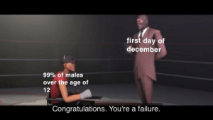 no nut november meme in december 😎: first day of  december  99% of males  over the age of  12  Congratulations. You're a failure. no nut november meme in december 😎