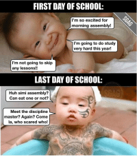 FIRST DAY OF SCHOOL:  I'm so excited for  morning assembly!  I'm going to do study  very hard this year!  I'm not going to skip  any lessons!  LAST DAY OF SCHOOL:  Huh simi assembly?  Can eat one or not?  Meet the discipline  master? Again? Come  la, who scared who! That level of difference haha... to all the kids out there, all the best for the first day of school!!! 😁😁