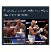 Memes, Good, and Fight: First day of the semester vs the last  day of the semester  REGOR Overall good fight or nah? 🥊