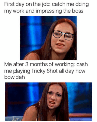 """This game """"Tricky Shot"""" is lit af click link in my bio to play it 😂🙏🔥👌👌: First day on the job: catch me doing  my work and impressing the boss  Me after 3 months of working: cash  me playing Tricky Shot all day how  bow dah This game """"Tricky Shot"""" is lit af click link in my bio to play it 😂🙏🔥👌👌"""
