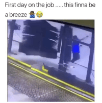 Bruh, Funny, and Okay: First day on the job .....this finna be  a breeze Hope bruh is okay 😩😂
