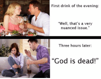 """Memes, God Is Dead, and 🤖: First drink of the evening:  """"Well, that's a very  nuanced issue.""""  Three hours later:  """"God is dead!"""" -Friedrich Pröve"""