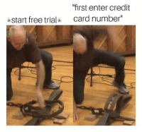 """Free, Time, and Dank Memes: """"first enter credit  card number""""  *start free trial not this time sweaty"""
