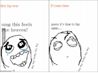 fap: first fap ever  omg this feels  ke heaven!  10 years later  guess it's time to fap  again...
