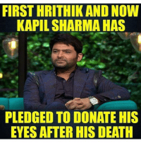 Respect for everyone who does such noble work 🙌🏻 @thekapilshow amazing 👌🏻: FIRST HRITHIK AND NOW  KAPIL SHARMA HAS  PLEDGED TO DONATE HIS  EYES AFTER HIS DEATH Respect for everyone who does such noble work 🙌🏻 @thekapilshow amazing 👌🏻