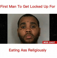 Y'all Stupid lol: First Man To Get Locked Up For  MUG SHOT  Eating Ass Religiously Y'all Stupid lol
