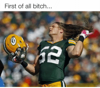 "Clay Mathews on that ""Can I speak to the manager"" ish: First of all bitch... Clay Mathews on that ""Can I speak to the manager"" ish"
