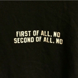 First Of: FIRST OF ALL, NO  SECOND OF ALL, NO