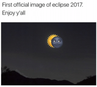 You saw it here first: First official image of eclipse 2017.  Enjoy y'all You saw it here first