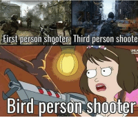 Memes, 🤖, and Shooter: First person Shooter Third person shoote  GAMIN  Bird person shooter birdperson didn't deserve to die follow @rickmortymemes (me) for more! 🍑