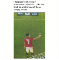 Another One, Arsenal, and Memes: First pictures of Alexis in  Manchester United kit. Looks like  it will be another one of those  cringey reveals -  ALEXIS Like and share to get an Arsenal fan angry 😂✌⚽️ United Alexis Transfer Saga Arsenal Bye Sold