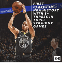 Nba, Games, and History: FIRST  PLAYER IN  NBA HISTORY  WITH 8+  THREES IN  THREE  STRAIGHT  GAMES  unicatio  30  B R  H/T ANTHONY SLATER Steph making sure he gets every three-point record 💧