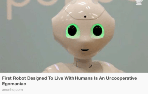 critical-perspective:  Fits right in. : First Robot Designed To Live With Humans Is An Uncooperative  Egomaniac  anonhq.com critical-perspective:  Fits right in.