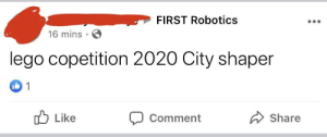 Yes: FIRST Robotics  16 mins ·  lego copetition 2020 City shaper  O Like  Share  Comment Yes