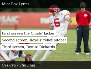 SIZZLE: First screen the Chiefs' kicker  Second screen, Royals' relief pitcher  Third screen, Denise Richards