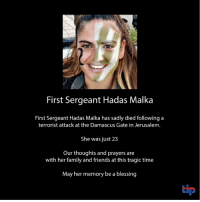 May her memory be a blessing.. 😔: First Sergeant Hadas Malka  First Sergeant Hadas Malka has sadly died following a  terrorist attack at the Damascus Gate in Jerusalem.  She was just 23  Our thoughts and prayers are  with her family and friends at this tragic time  May her memory be a blessing  tip May her memory be a blessing.. 😔