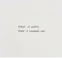 First, You, and Hurts: FIRST (T HURTS,  THEN IT CHANGES YOU