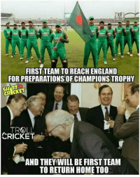 England, Memes, and Troll: FIRST TEAM TOREACHENGLAND  FOR PREPARATIONS OF CHAMPIONS TROPHY  CRICKET  TROLL.  CRICKET  AND THEY WILL BE FIRSTTEAM  TO RETURN HOME TOO Bangladesh reached England to prepare for CT 😂😂😂 Credits - Shitt Cricket*