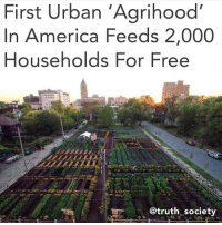 Detroit, Hungry, and Memes: First Urban 'Agrihood'  In America Feeds 2,000  Households For Free  @truth society I'm here for this :) The agrihood is located in Detroit, Michigan, and feeds thousands of families in the area. Children and adults can learn about sustainable agriculture when they take part in the food forest's development. - Have you ever contemplated the fact that humans are the only species on Earth that pays to live on the planet? This continues, despite the fact that there is presently more than enough resources to care for every citizen. - As a matter of fact, enough food is produced around the world to feed 10 billion people. However, because 70% of the mono crops which are grown are fed to livestock intended for slaughter, a distribution problem exists. In effect, 795 million people go to bed hungry each evening. chakabars