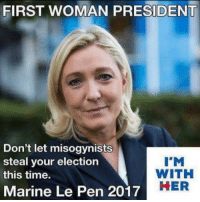 Memes, Time, and 🤖: FIRST WOMAN PRESIDENT  Don't let misogynists  steal your election  this time.  Marine Le Pen 2017  I'M  WITH  HER Sent by Joe, a patriot.