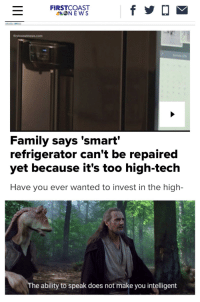 Family, Annie, and Refrigerator: FIRSTCOAST  firstcoastnews.com  Family says 'smart'  refrigerator can't be repaired  yet because it's too high-tech  Have you ever wanted to invest in the high-  The ability to speak does not make you intelligent