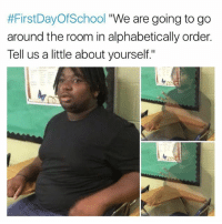 "Memes, 🤖, and Order:  #FirstDayOfSchool ""We are going to go  around the room in alphabetically order.  Tell us a little about yourself."" Please don't do this 😐"