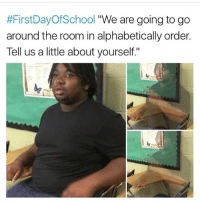 "Memes, 🤖, and Order:  #FirstDayOfSchool ""We are going to go  around the room in alphabetically order.  Tell us a little about yourself."" No thanks"