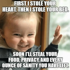 Dank, Food, and Heart: FIRSTI STOLE YOUR  HEART.THEN I STOLE YOURBED  SOONILI STEAL YOUR  FOOD, PRIVACY, AND EVERY  OUNCE OF SANITY YOU HAVELEFR #jussayin